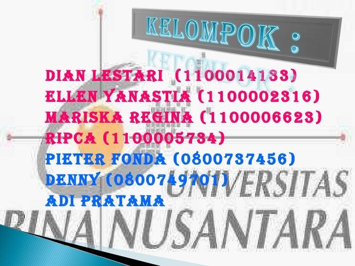 Dian Lestari  (1100014133) Ellen Yanastia (1100002 316 ) Mariska Regina (1100006623) Ripca (1100005734) Pieter Fonda  (080...