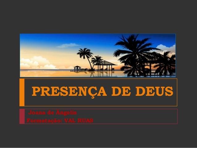 PRESENÇA DE DEUS Joana de Ângelis Formatação: VAL RUAS