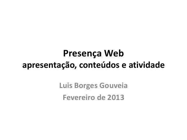 Presença Webapresentação, conteúdos e atividade         Luis Borges Gouveia          Fevereiro de 2013