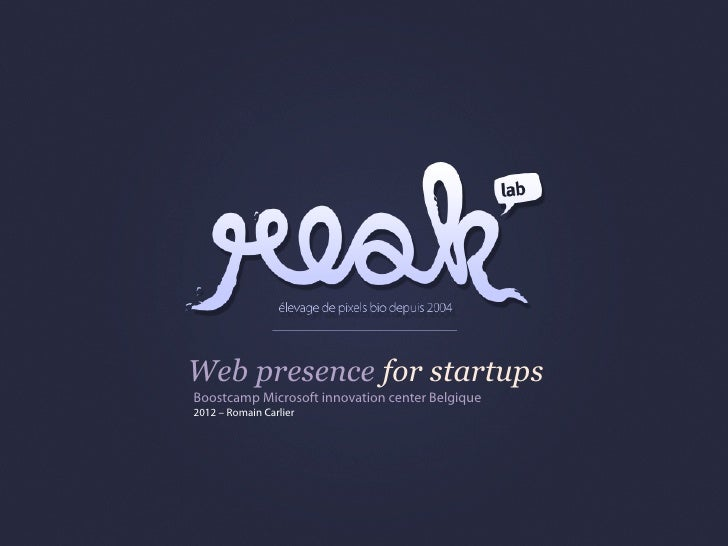 Web presence for startupsBoostcamp Microsoft innovation center Belgique2012 – Romain Carlier