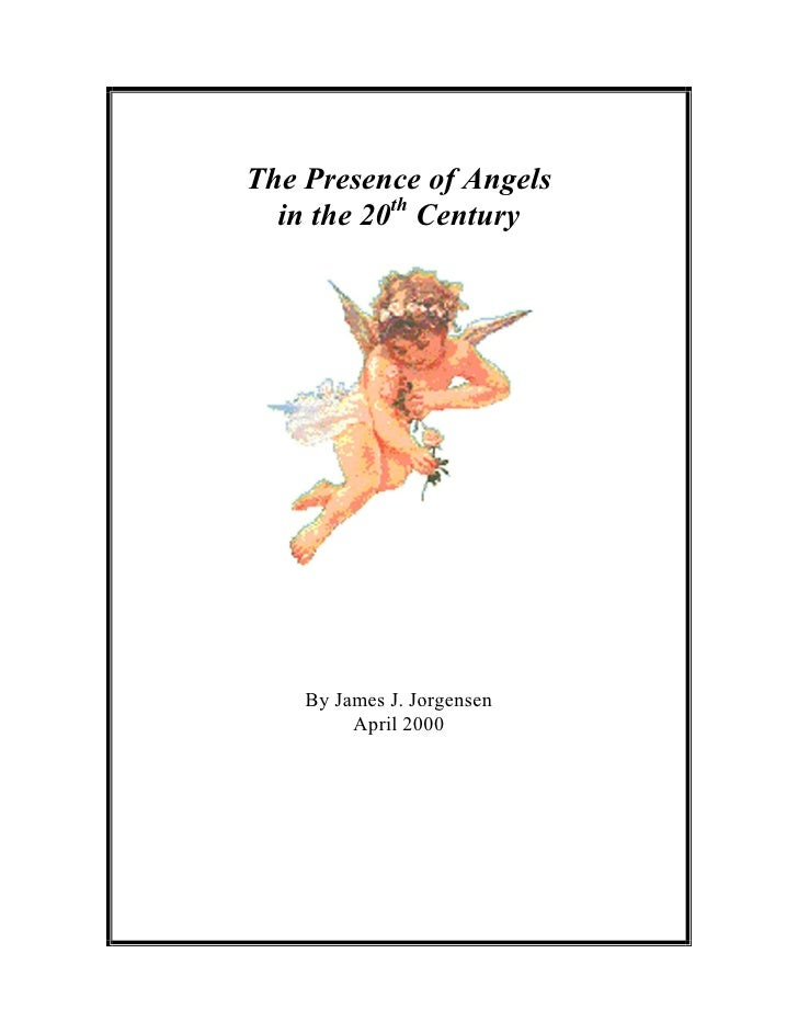 The Presence of Angels   in the 20th Century         By James J. Jorgensen          April 2000
