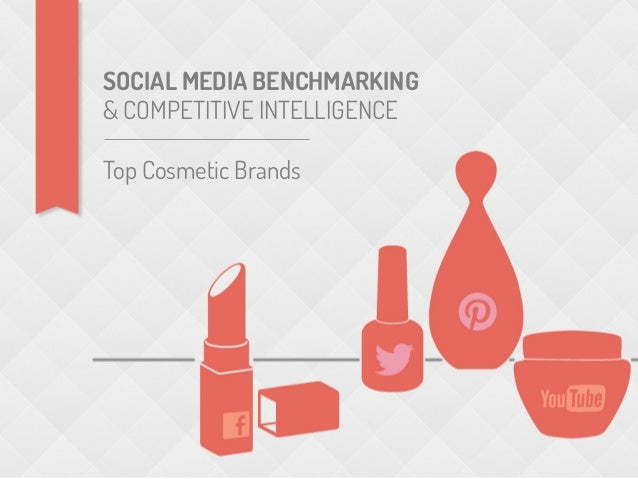 SOCIAL MEDIA BENCHMARKING& COMPETITIVE INTELLIGENCETop Cosmetic Brands