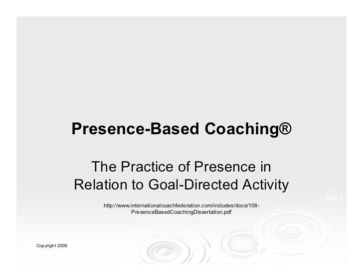 Presence-Based Coaching®                   The Practice of Presence in                 Relation to Goal-Directed Activity ...
