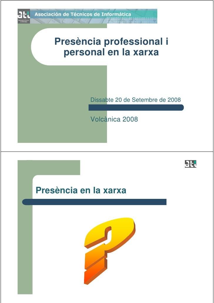 Presència professional i       personal en la xarxa                Dissabte 20 de Setembre de 2008               Volcànica...