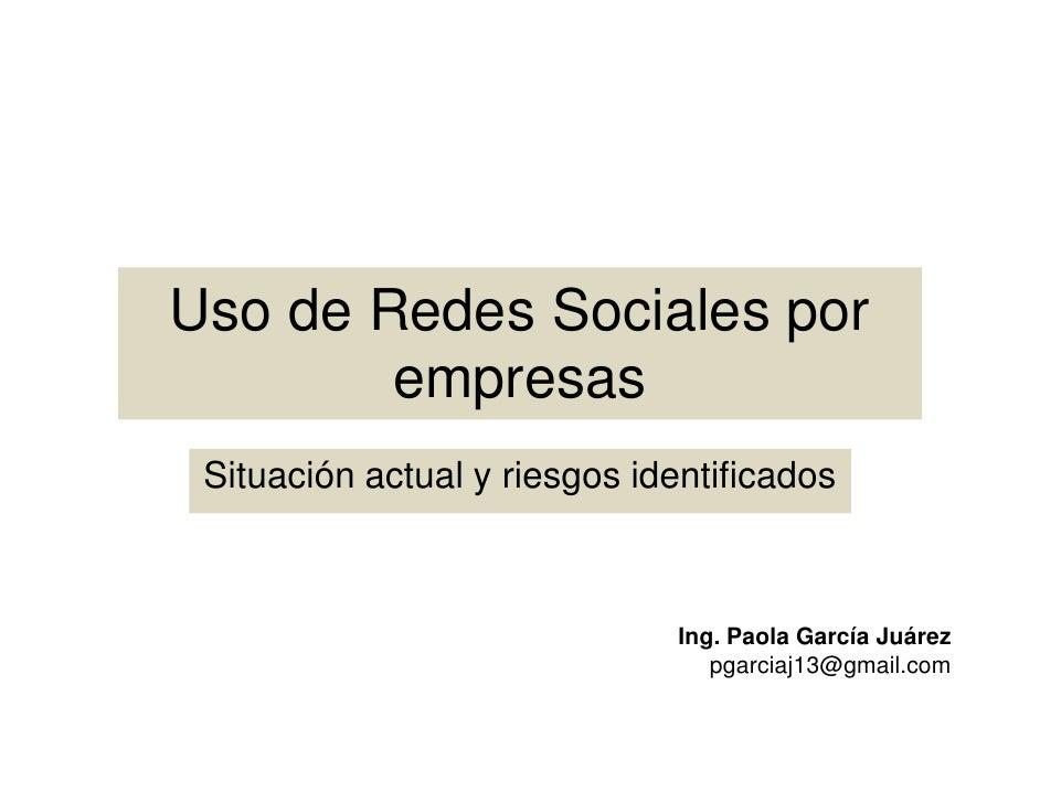 Uso de Redes Sociales por        empresas Situación actual y riesgos identificados                               Ing. Paol...