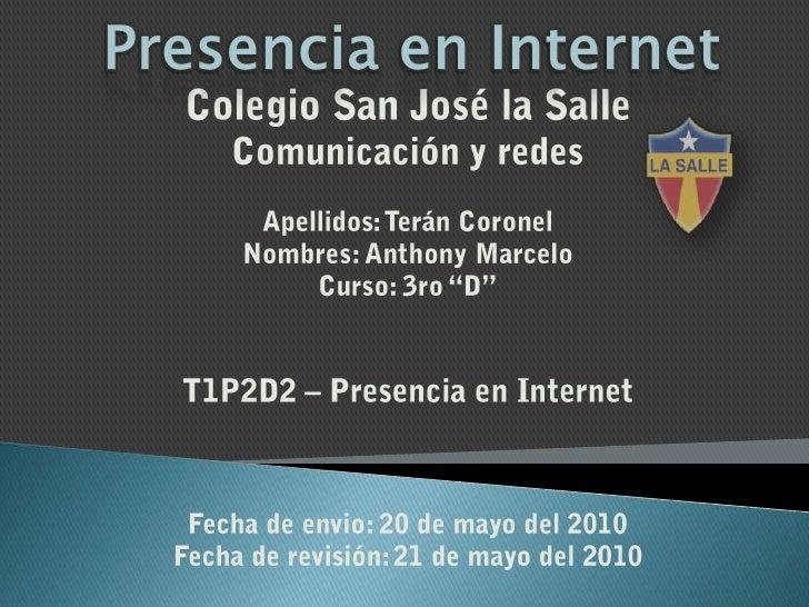 Presencia enInternet<br />Colegio San José la Salle <br />Comunicación y redes<br />Apellidos: Terán Coronel <br />Nombres...