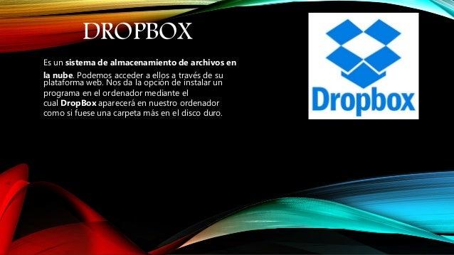 DROPBOX Es un sistema de almacenamiento de archivos en la nube. Podemos acceder a ellos a través de su plataforma web. Nos...