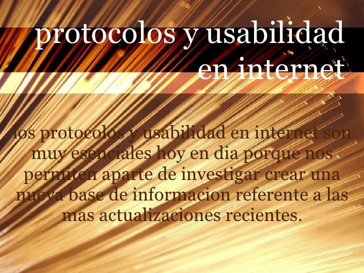 los protocolos y usabilidad en internet son muy esenciales hoy en dia porque nos permiten aparte de investigar crear una n...