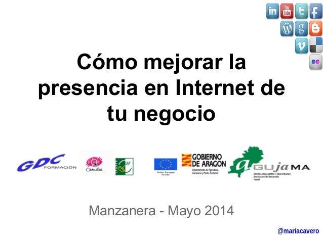 Cómo mejorar la  presencia en Internet de  tu negocio  Manzanera - Mayo 2014