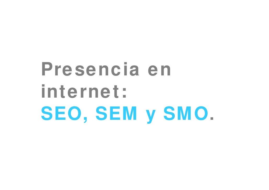 Presencia en internet: SEO, SEM y SMO.
