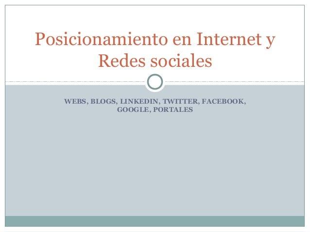 WEBS, BLOGS, LINKEDIN, TWITTER, FACEBOOK, GOOGLE, PORTALES Posicionamiento en Internet y Redes sociales