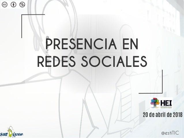 20 de abril de 2018 PRESENCIA EN REDES SOCIALES @ e st iT I C @estiTIC