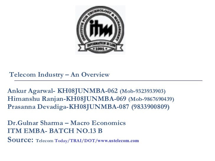 Telecom Industry – An Overview Ankur Agarwal- KH08JUNMBA-062  (Mob-9323933903)   Himanshu Ranjan-KH08JUNMBA-069  (Mob-9867...