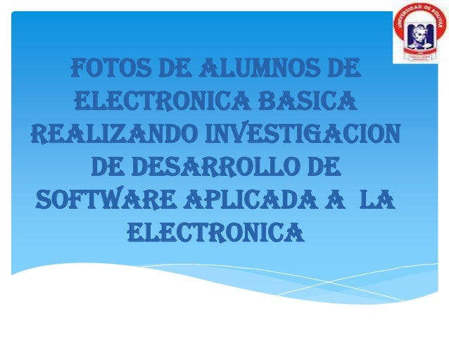 FOTOS DE ALUMNOS DE  ELECTRONICA BASICAREALIZANDO INVESTIGACION   DE DESARROLLO DESOFTWARE APLICADA A LA      ELECTRONICA