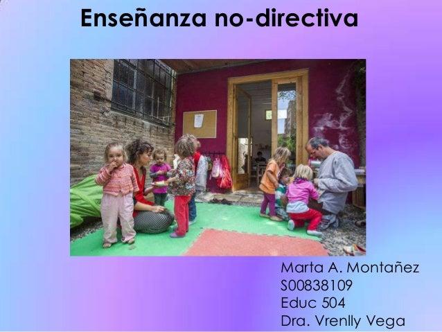 Enseñanza no-directiva Marta A. Montañez S00838109 Educ 504 Dra. Vrenlly Vega