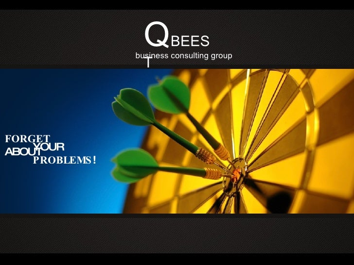 Q BEEST business consulting group FORGET  ABOUT YOUR  PROBLEMS ! ADVANCE  YOUR BUSINESS! WE CAN BE YOUR  GUIDE IN THE WORL...