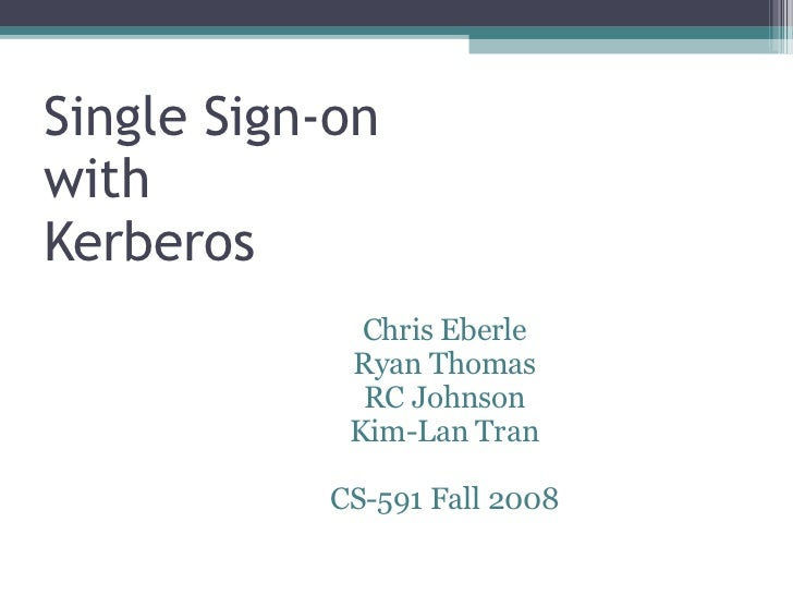 Single Sign-on with Kerberos <ul><ul><li>Chris Eberle </li></ul></ul><ul><ul><li>Ryan Thomas </li></ul></ul><ul><ul><li>RC...