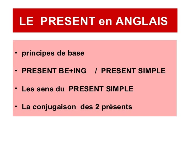 LE  PRESENT en ANGLAIS  <ul><li>principes de base </li></ul><ul><li>PRESENT BE+ING  /  PRESENT SIMPLE </li></ul><ul><li>Le...