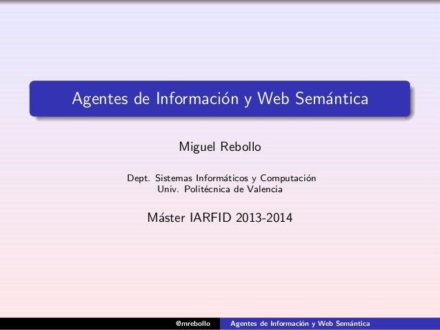 Agentes de Informaci´on y Web Sem´antica Miguel Rebollo Dept. Sistemas Inform´aticos y Computaci´on Univ. Polit´ecnica de ...