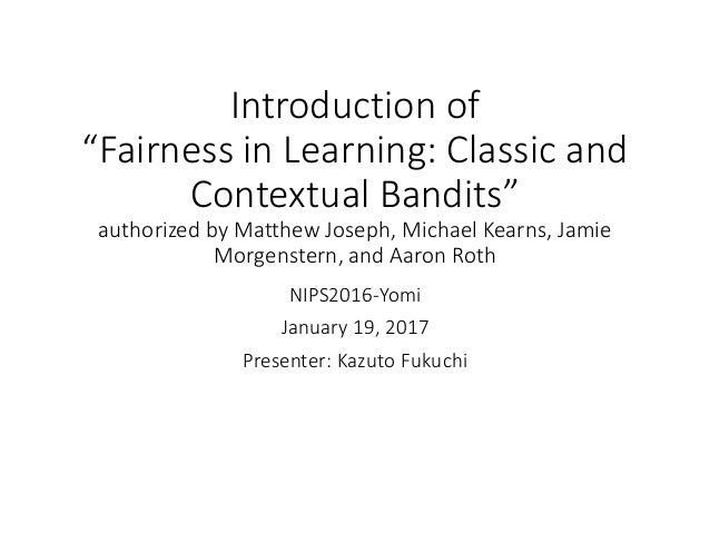 """Introduction of """"Fairness in Learning: Classic and Contextual Bandits"""" authorized by Matthew Joseph, Michael Kearns, Jamie..."""
