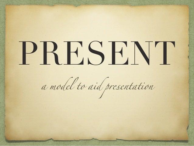 PRESENTa model to aid presentation