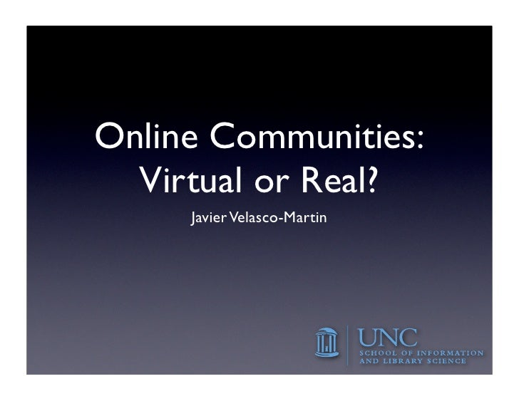 Online Communities:   Virtual or Real?      Javier Velasco-Martin