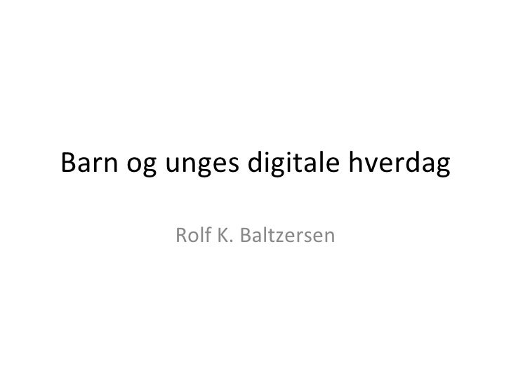 Barn og unges digitale hverdag Rolf K. Baltzersen