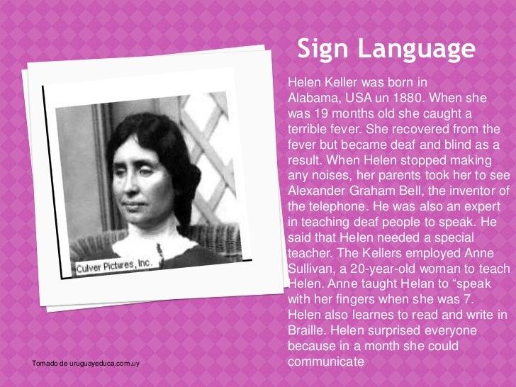 Sign Language                                Helen Keller was born in                                Alabama, USA un 1880....
