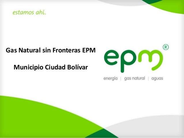 Gas Natural sin Fronteras EPM  Municipio Ciudad Bolívar