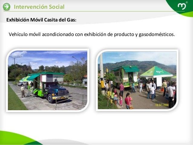 Intervención SocialExhibición Móvil Casita del Gas: Vehículo móvil acondicionado con exhibición de producto y gasodoméstic...