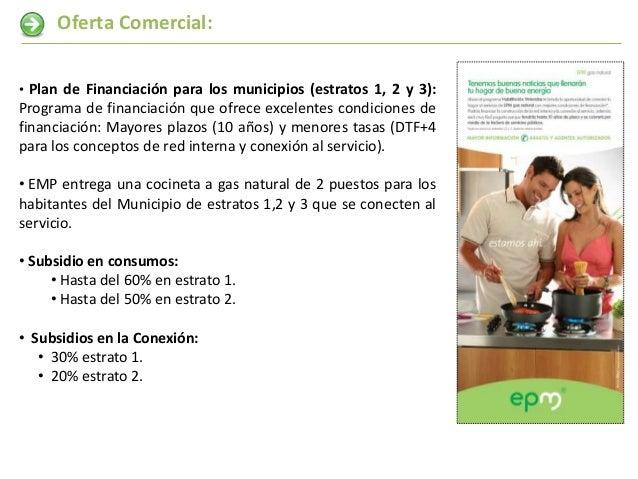 Oferta Comercial:• Plan de Financiación para los municipios (estratos 1, 2 y 3):Programa de financiación que ofrece excele...