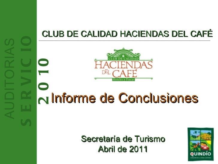 AUDITORIAS SERVICIO 2010 CLUB DE CALIDAD HACIENDAS DEL CAFÉ Informe de Conclusiones  Secretaría de Turismo Abril de 2011