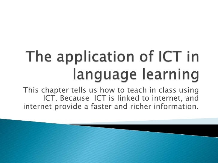 This chapter tells us how to teach in class using      ICT. Because ICT is linked to internet, andinternet provide a faste...