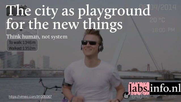 The city as playground for the new things Think human, not system https://vimeo.com/91005067