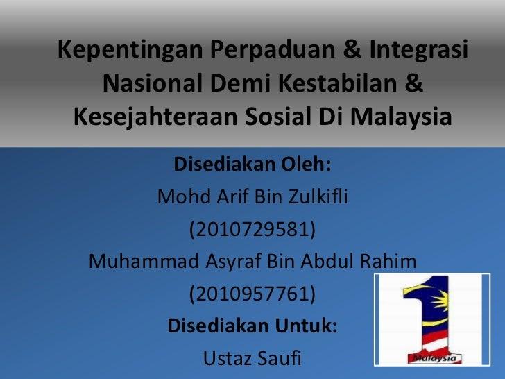 Kepentingan Perpaduan & Integrasi   Nasional Demi Kestabilan & Kesejahteraan Sosial Di Malaysia        Disediakan Oleh:   ...