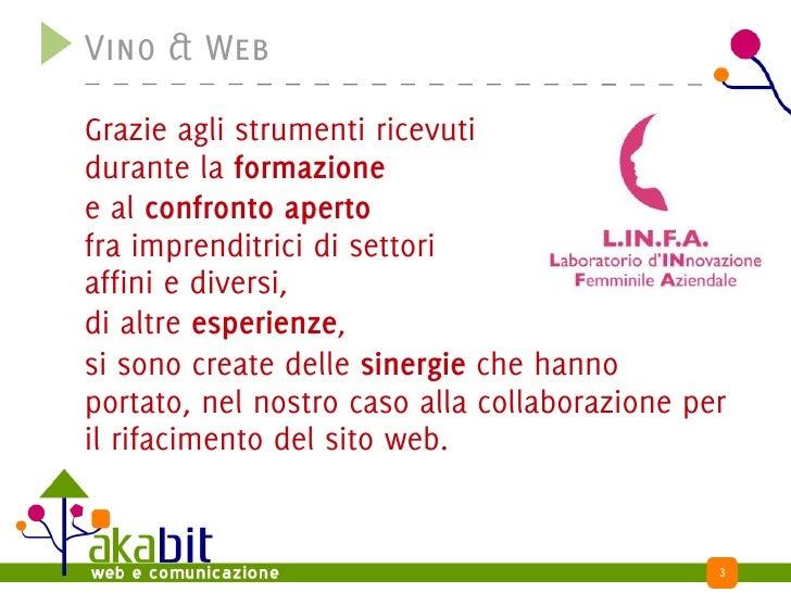 Vino & Web  Grazie agli strumenti ricevuti durante la formazione e al confronto aperto fra imprenditrici di settori affini...