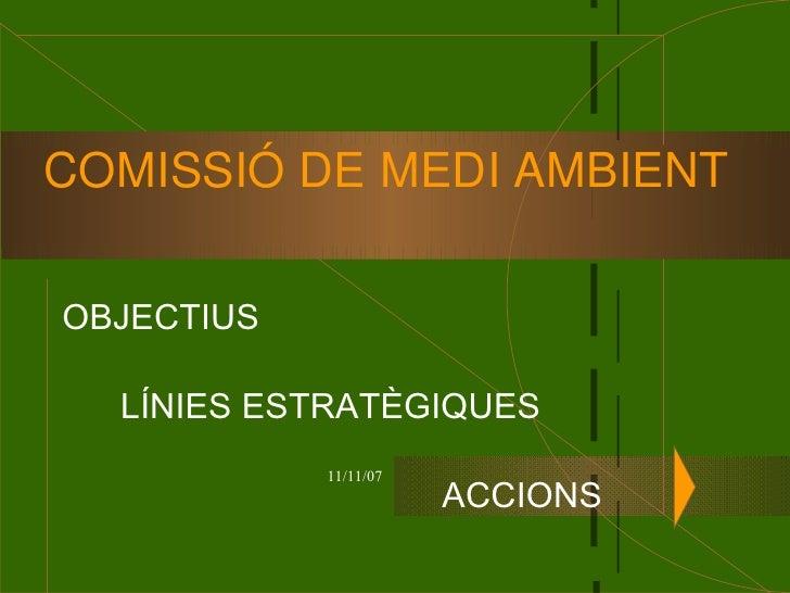 COMISSIÓ DE MEDI AMBIENT OBJECTIUS LÍNIES ESTRATÈGIQUES ACCIONS