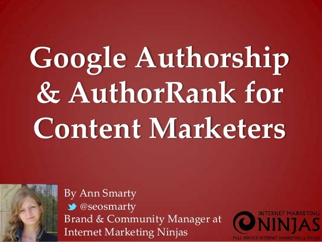 By Ann Smarty@seosmartyBrand & Community Manager atInternet Marketing NinjasGoogle Authorship& AuthorRank forContent Marke...