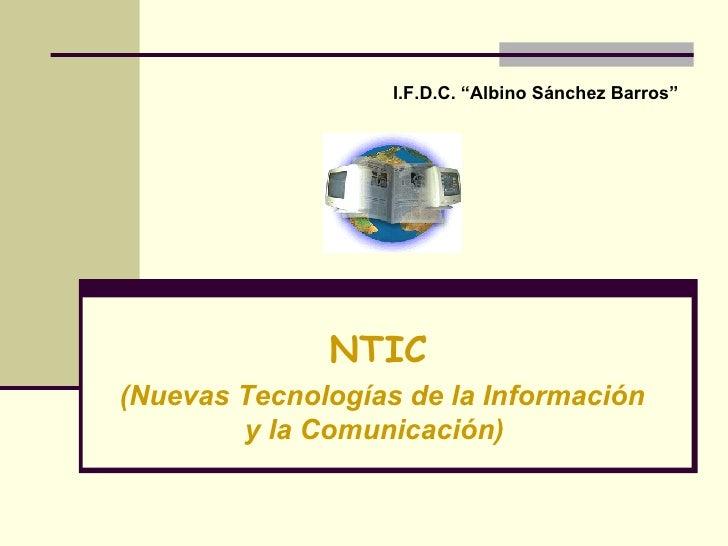 """NTIC   (Nuevas Tecnologías de la Información y la Comunicación)  I.F.D.C. """"Albino Sánchez Barros"""""""