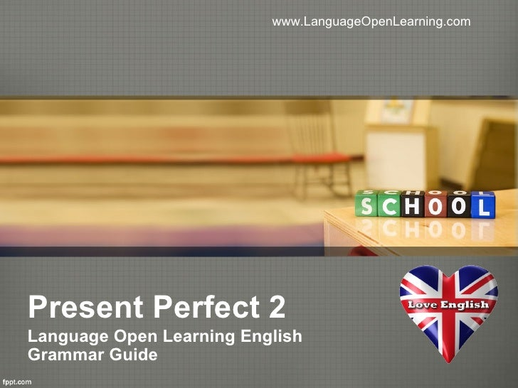 www.LanguageOpenLearning.comPresent Perfect 2Language Open Learning EnglishGrammar Guide