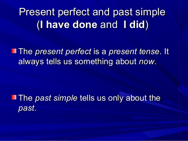 Present perfect and past simple (I have done and I did) The present perfect is a present tense. It always tells us somethi...
