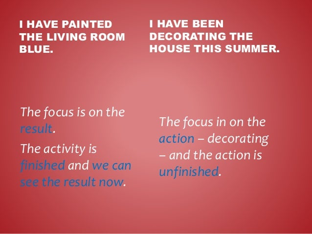 I HAVE PAINTED THE LIVING ROOM BLUE. The focus is on the result. The activity is finished and we can see the result now. I...