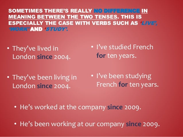 SOMETIMES THERE'S REALLY NO DIFFERENCE IN MEANING BETWEEN THE TWO TENSES. THIS IS ESPECIALLY THE CASE WITH VERBS SUCH AS '...