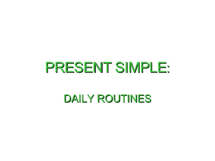 PRESENT   SIMPLE : DAILY ROUTINES