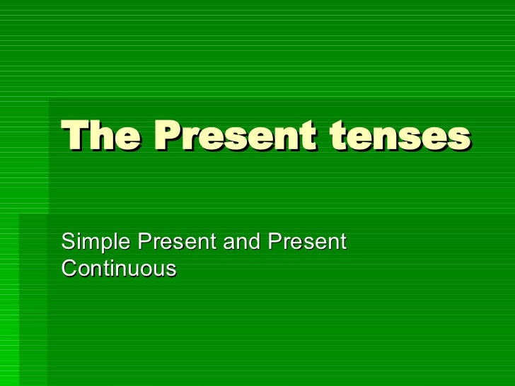 The Present tenses Simple Present and Present Continuous