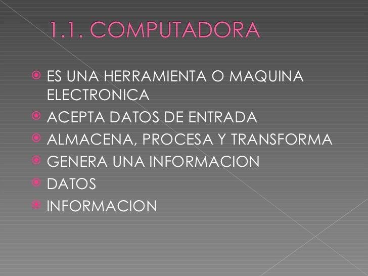 <ul><li>ES UNA HERRAMIENTA O MAQUINA ELECTRONICA </li></ul><ul><li>ACEPTA DATOS DE ENTRADA </li></ul><ul><li>ALMACENA, PRO...