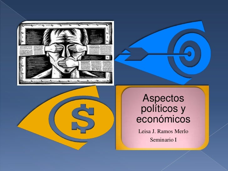 Aspectos políticos yeconómicosLeisa J. Ramos Merlo     Seminario I
