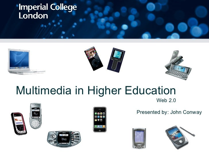 Multimedia in Higher Education Presented by: John Conway Web 2.0