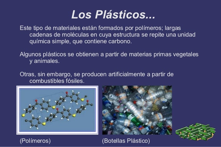 Los Plásticos... <ul>Este tipo de materiales están formados por polímeros; largas cadenas de moléculas en cuya estructura ...