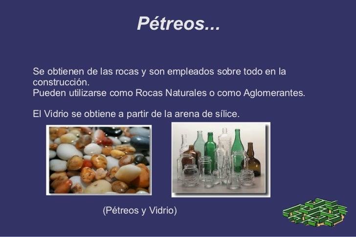 Pétreos... <ul>Se obtienen de las rocas y son empleados sobre todo en la construcción. Pueden utilizarse como Rocas Natura...